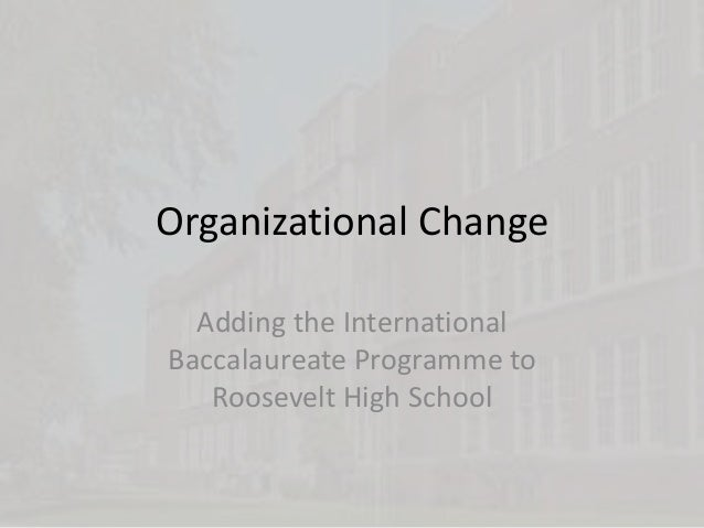 Organizational Change Adding the International Baccalaureate Programme to Roosevelt High School