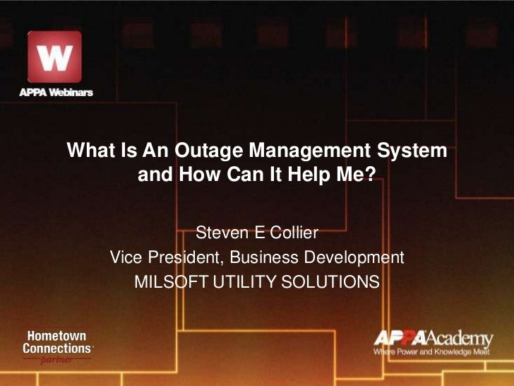 What Is An Outage Management System       and How Can It Help Me?              Steven E Collier   Vice President, Business...