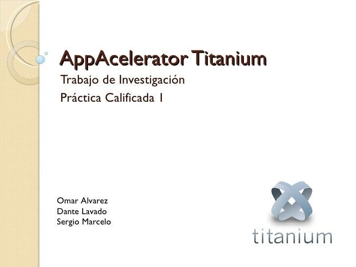 AppAcelerator Titanium Trabajo de Investigación Práctica Calificada 1 Omar Alvarez Dante Lavado Sergio Marcelo