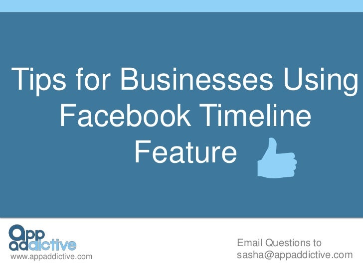 Tips for Businesses Using   Facebook Timeline          Feature                       Email Questions towww.appaddictive.co...