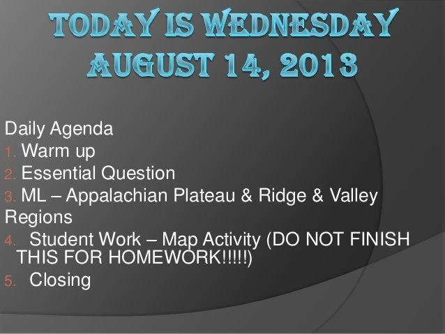 Daily Agenda 1. Warm up 2. Essential Question 3. ML – Appalachian Plateau & Ridge & Valley Regions 4. Student Work – Map A...