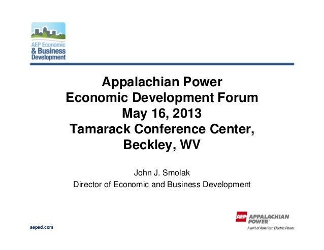 aeped.comAppalachian PowerEconomic Development ForumMay 16, 2013Tamarack Conference Center,Beckley, WVJohn J. SmolakDirect...