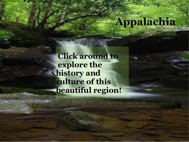 AppalachiaClick around toexplore thehistory andculture of thisbeautiful region!