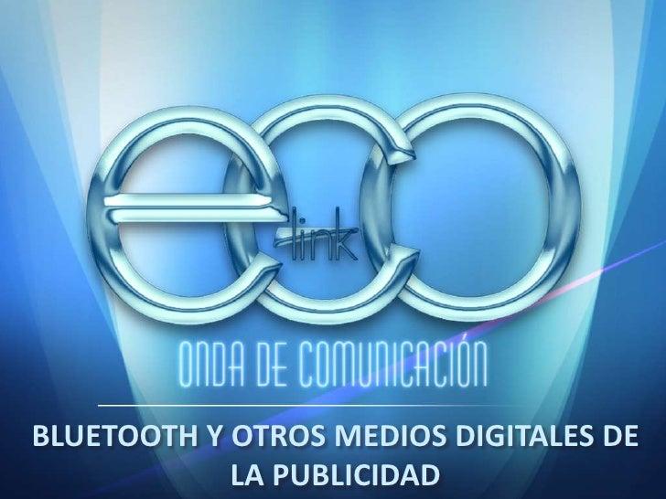 BLUETOOTH Y OTROS MEDIOS DIGITALES DE LA PUBLICIDAD<br />