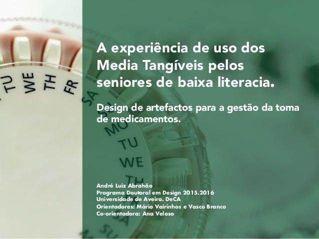 A experiência de uso dos Media Tangíveis pelos seniores de baixa literacia. Design de artefactos para a gestão da toma de ...