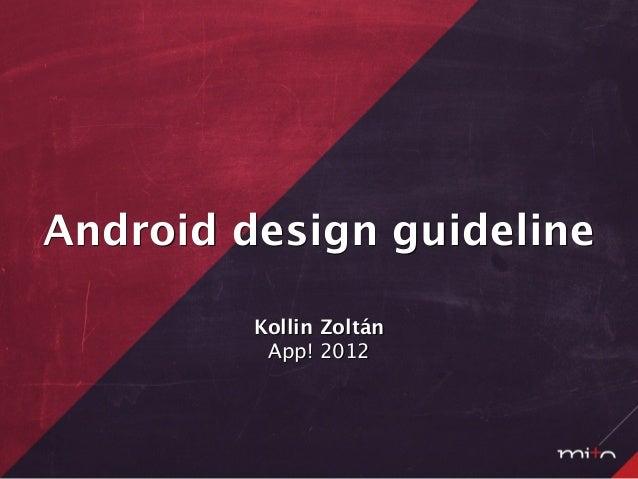 Android design guideline         Kollin Zoltán          App! 2012