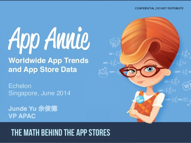 """Ⓒ App Annie 2013!CONFIDENTIAL PROPERTY OF APP ANNIE - DO NOT DISCLOSE Intelligence Overview"""" Worldwide App Trends and App..."""