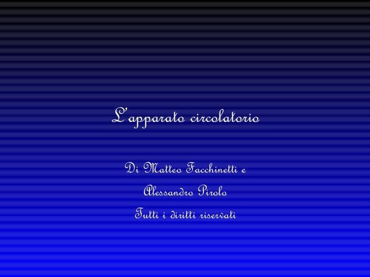 L'apparato circolatorio Di Matteo Facchinetti e Alessandro Pirolo Tutti i diritti riservati