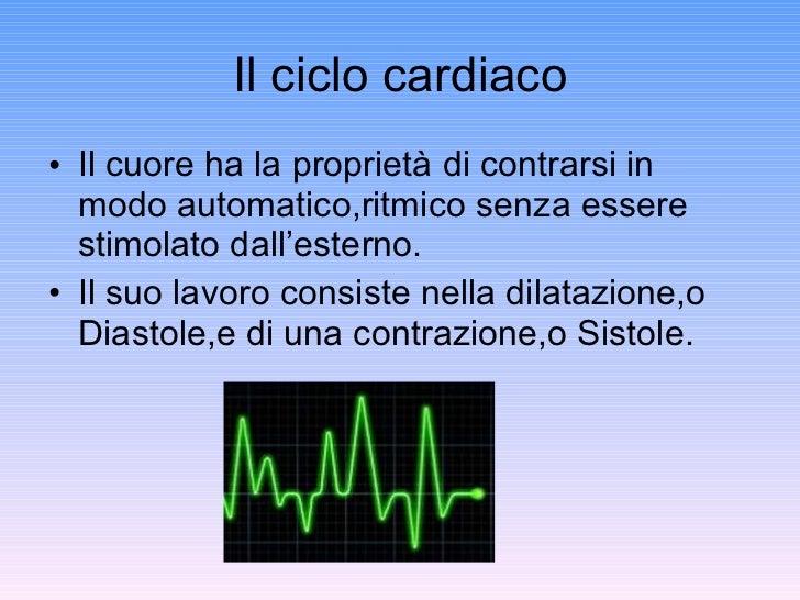 Il ciclo cardiaco <ul><li>Il cuore ha la proprietà di contrarsi in modo automatico,ritmico senza essere stimolato dall'est...