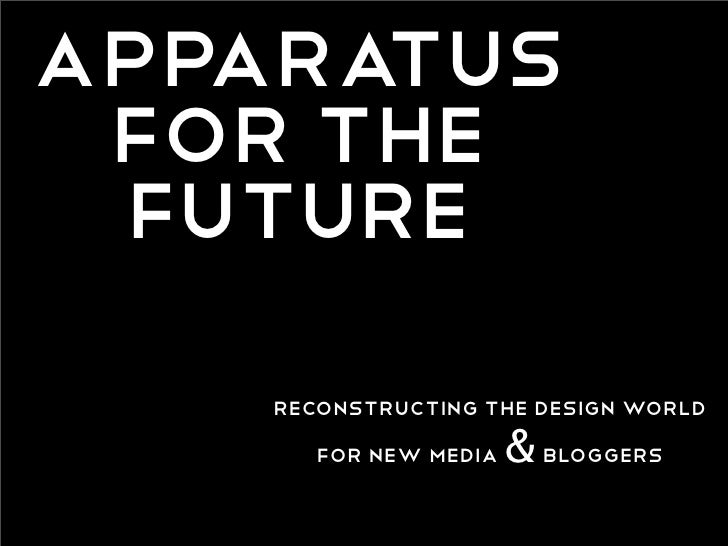 Apparatus  for the  Future     reconstructing the design world        for new media   & bloggers