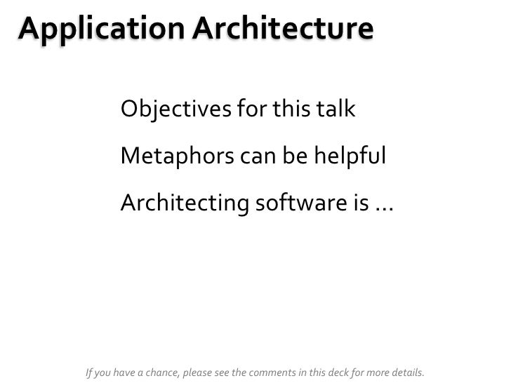 Application Architecture             Objectives for this talk            Metaphors can be helpful            Architecting ...