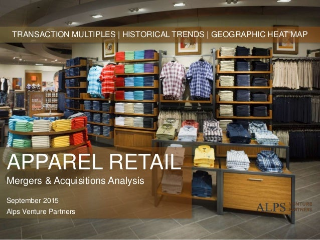 APPAREL RETAIL Mergers & Acquisitions Analysis September 2015 Alps Venture Partners TRANSACTION MULTIPLES | HISTORICAL TRE...