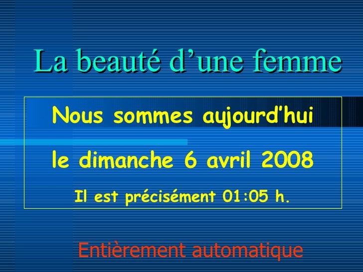 La beauté d'une femme Entièrement automatique Nous sommes aujourd'hui le  mardi 2 juin 2009 Il est précisément  14:40  h.