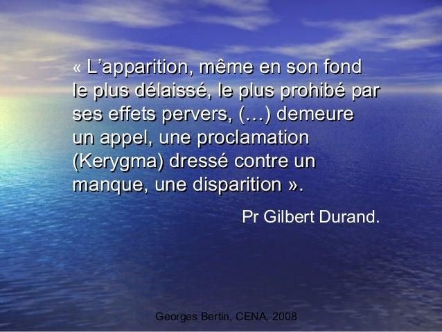 Georges Bertin, CENA, 2008 «L'apparition, même en son fondL'apparition, même en son fond le plus délaissé, le plus prohib...