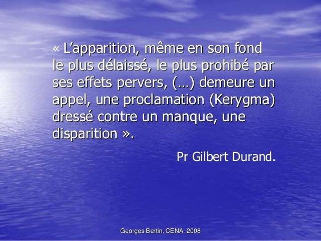 Georges Bertin, CENA, 2008 « L'apparition, même en son fond le plus délaissé, le plus prohibé par ses effets pervers, (…) ...