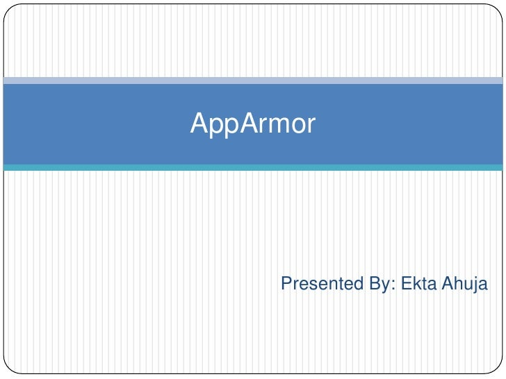 Presented By: EktaAhuja<br />AppArmor <br />