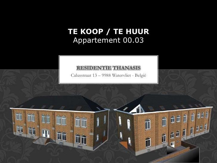 TE KOOP / TE HUUR Appartement 00.03   RESIDENTIE THANASISCalusstraat 13 – 9988 Watervliet - België