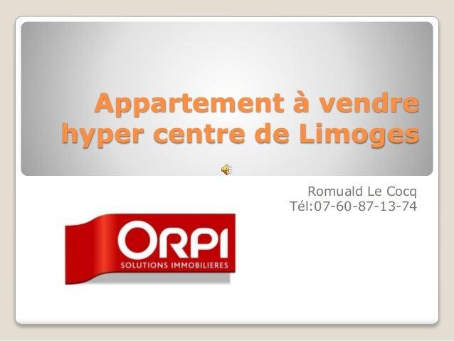 Appartement à vendre hyper centre de Limoges Romuald Le Cocq Tél:07-60-87-13-74