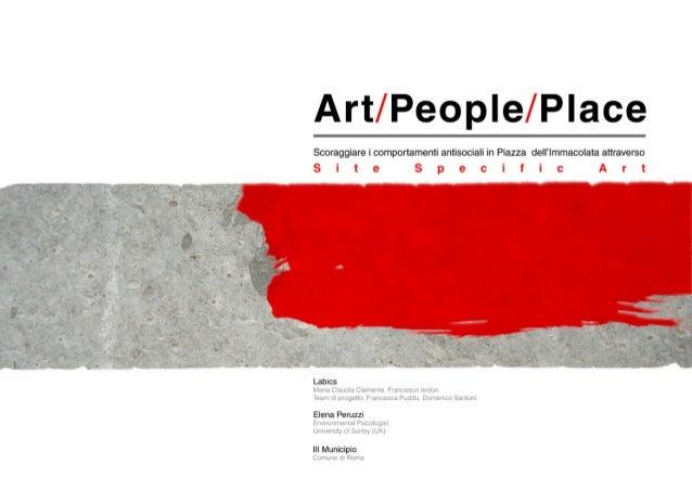 Art/ PeopIe/ Place  Sooraggiare i comportamenti antisociali in Piazza delrlmmacolata attraverso Site Specific Art     Labi...
