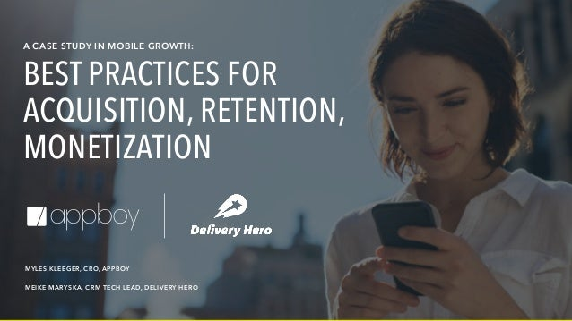 MEIKE MARYSKA, CRM TECH LEAD, DELIVERY HERO MYLES KLEEGER, CRO, APPBOY A CASE STUDY IN MOBILE GROWTH: BEST PRACTICES FOR A...