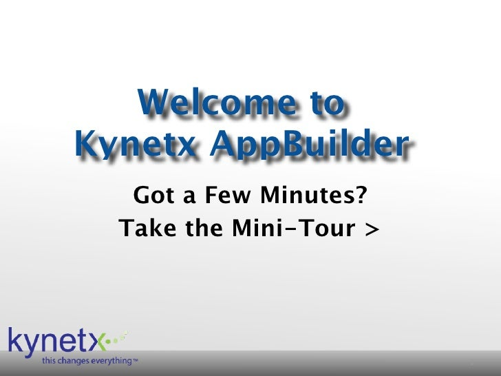 Welcome to Kynetx AppBuilder    Got a Few Minutes?   Take the Mini-Tour >                              1