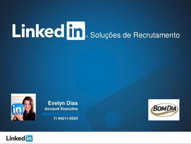 Soluções de Recrutamento  Evelyn Dias  Account Executive  edias@linkedin.com  11 94211-0524