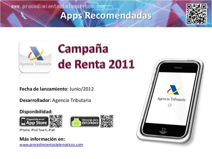 Apps RecomendadasFecha de lanzamiento: Junio/2012Desarrollador: Agencia TributariaDisponibilidad:iPhone, iPod Touch, iPadM...
