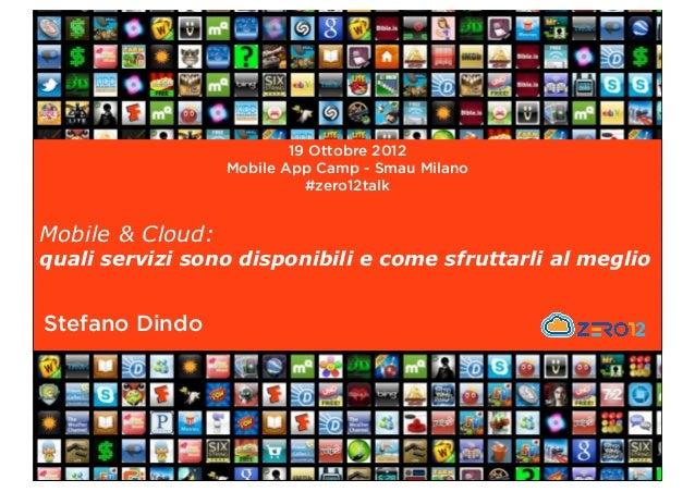 19 Ottobre 2012                  Mobile App Camp - Smau Milano                            #zero12talkMobile & Cloud:quali ...