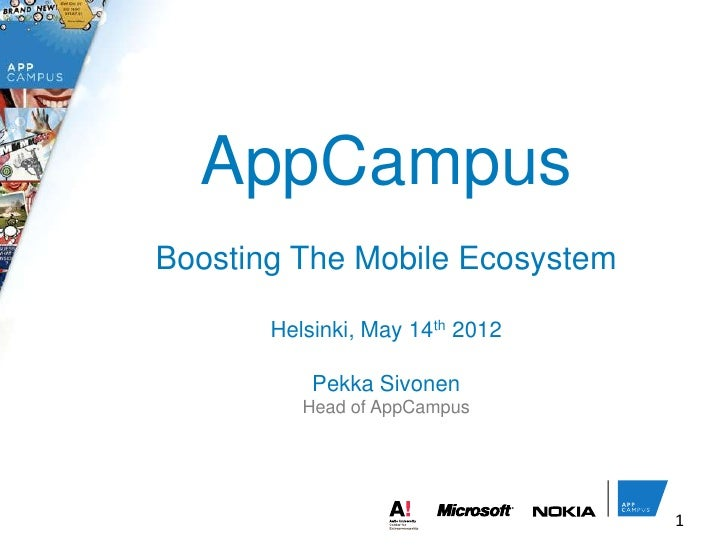 AppCampusBoosting The Mobile Ecosystem       Helsinki, May 14th 2012           Pekka Sivonen          Head of AppCampus   ...