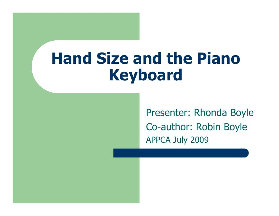Hand Size and the Piano       Keyboard             Presenter: Rhonda Boyle            Co-author: Robin Boyle            AP...