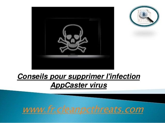 Conseils pour supprimer l'infection AppCaster virus  www.fr.cleanpcthreats.com