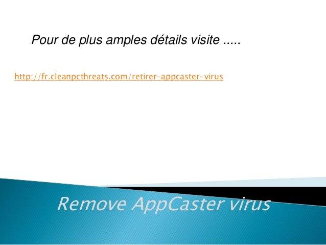 Pour de plus amples détails visite ..... http://fr.cleanpcthreats.com/retirer-appcaster-virus  Remove AppCaster virus
