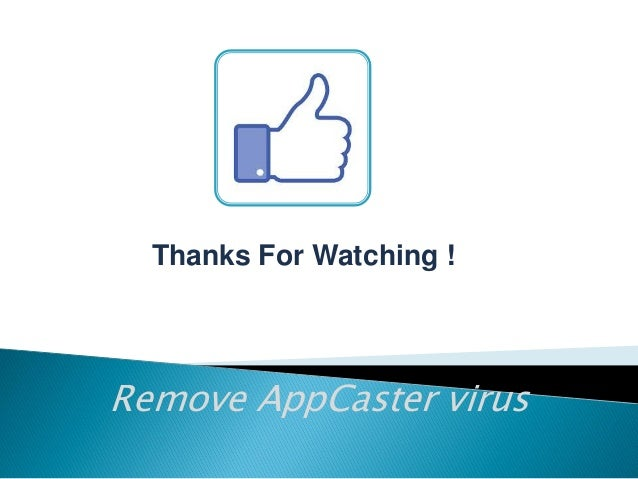Thanks For Watching !  Remove AppCaster virus