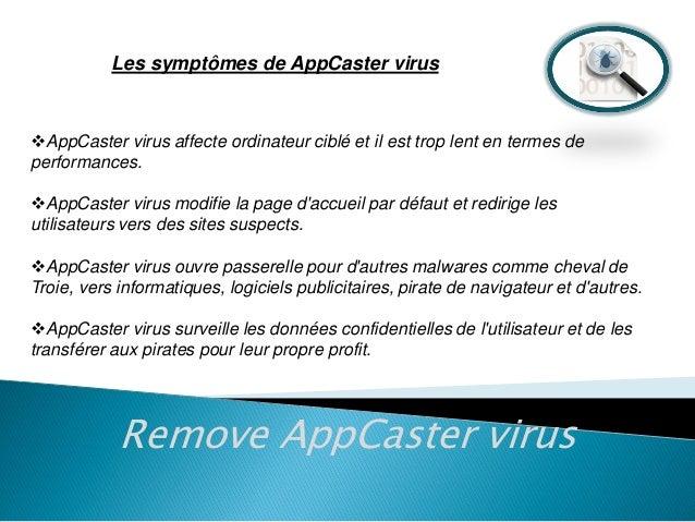 Les symptômes de AppCaster virus  AppCaster virus affecte ordinateur ciblé et il est trop lent en termes de performances....