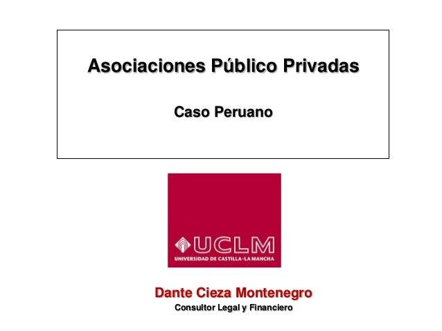 Asociaciones Público Privadas Caso Peruano Dante Cieza Montenegro Consultor Legal y Financiero