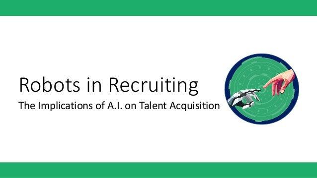 RobotsinRecruiting TheImplicationsofA.I.onTalentAcquisition