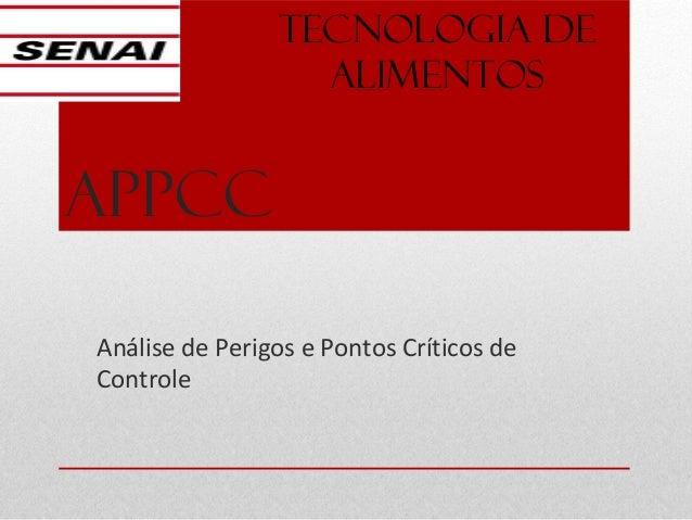 APPCC Análise de Perigos e Pontos Críticos de Controle TECNOLOGIA DE ALIMENTOS