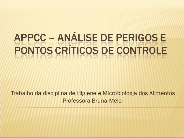 Trabalho da disciplina de Higiene e Microbiologia dos Alimentos Professora Bruna Melo