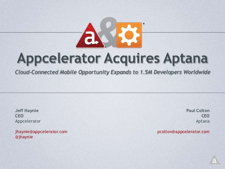 Appcelerator Acquires Aptana<br />Cloud-Connected Mobile Opportunity Expands to 1.5M Developers Worldwide<br />Paul Colton...