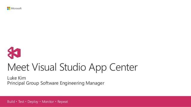 Build・Test・Deploy・Monitor・Repeat Meet Visual Studio App Center Luke Kim Principal Group Software Engineering Manager