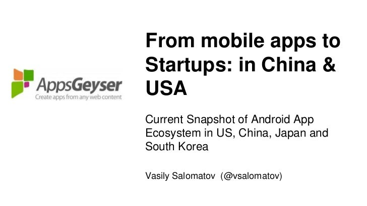 From mobile apps toStartups: in China &USACurrent Snapshot of Android AppEcosystem in US, China, Japan andSouth KoreaVasil...
