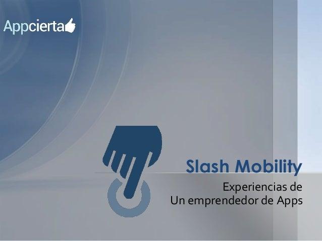 Experiencias deUn emprendedor de AppsSlash Mobility