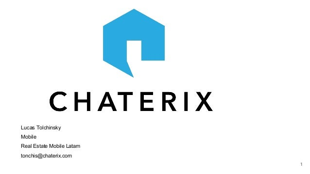 1 Lucas Tolchinsky Mobile Real Estate Mobile Latam tonchis@chaterix.com