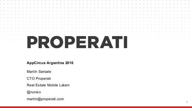 1 AppCircus Argentina 2016 Martín Sarsale CTO Properati Real Estate Mobile Latam @runixo martin@properati.com