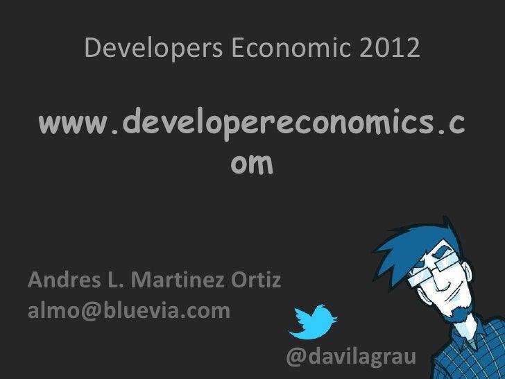 Developers Economic 2012 www.developereconomics.c           omAndres L. Martinez Ortizalmo@bluevia.com                    ...