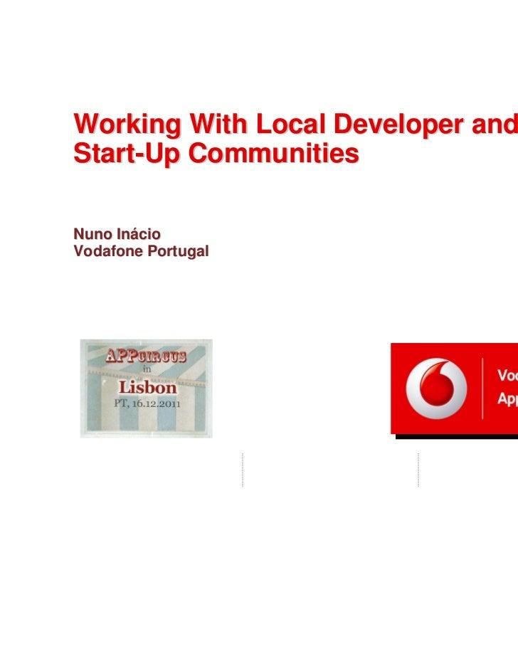 Working With Local Developer andStart-Up CommunitiesNuno InácioVodafone Portugal