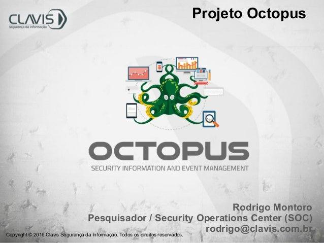 Copyright © 2016 Clavis Segurança da Informação. Todos os direitos reservados. Rodrigo Montoro Pesquisador / Security Oper...