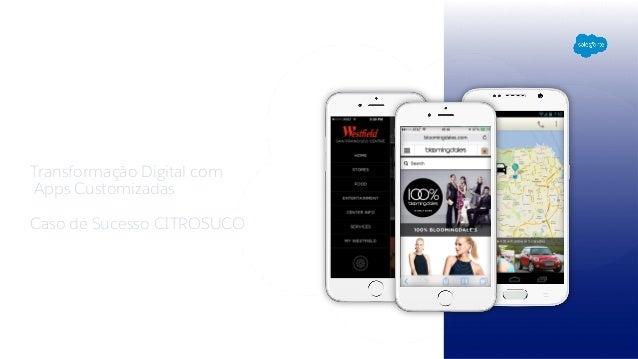 Transformação Digital com Apps Customizadas Caso de Sucesso CITROSUCO App Cloud São Paulo, Maio 2016 Wagner Porcelli App C...