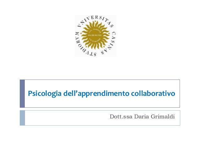 Dott.ssa Daria Grimaldi Psicologia dell'apprendimento collaborativo