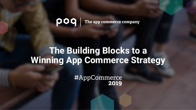 The Building Blocks to a Winning App Commerce Strategy